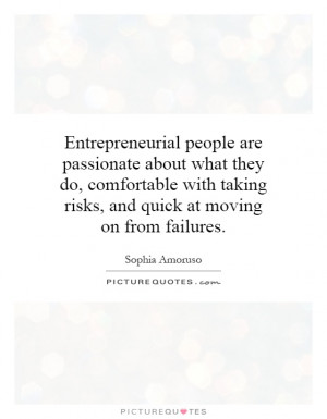 Entrepreneurial people are passionate about what they do, comfortable ...