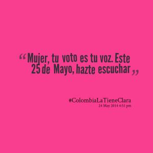 Quotes Picture: mujer, tu voto es tu voz este 25 de mayo, hazte ...