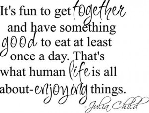 How true is this! Love Julia Child.