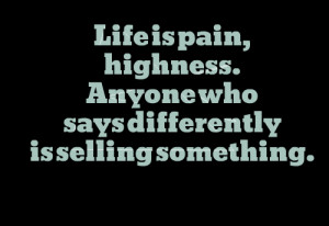 Quotes Picture: life is pain, highness anyone who says differently is ...