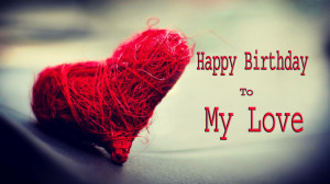 Happy Birthday To My Love HD Wallpapers, Quotes and Messages