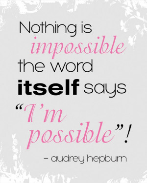 Quench Your Thirst: Nothing Is Impossible - Audrey Hepburn