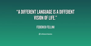 quote Federico Fellini a different language is a different vision