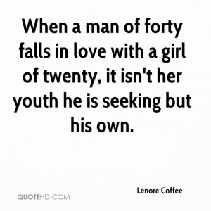 When a man of forty falls in love with a girl of twenty, it isn't her ...