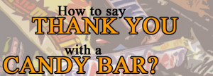 Show your appreciation with a candy bar?
