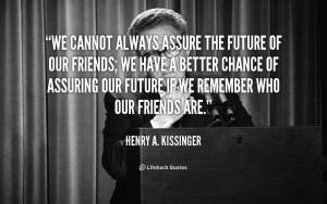 quote-Henry-A.-Kissinger-we-cannot-always-assure-the-future-of-51442 ...