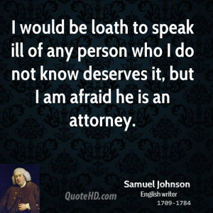 would be loath to speak ill of any person who I do not know deserves ...