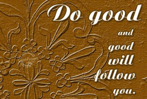 Karma Quote: Do good and good will follow you. Karma-(1)
