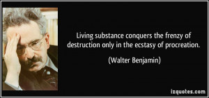 Living substance conquers the frenzy of destruction only in the ...