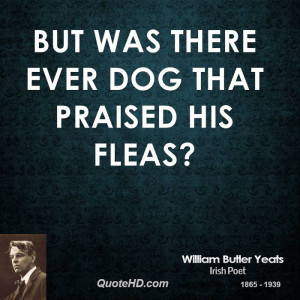 But was there ever dog that praised his fleas?
