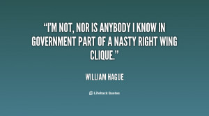 not, nor is anybody I know in government part of a nasty right ...