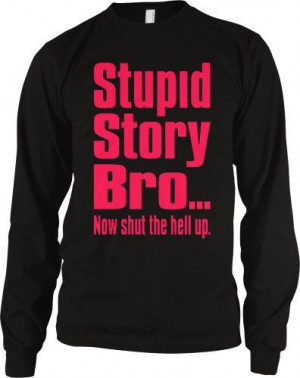 Stupid Story Bro Now Shut The Hell Up. Funny Mens Thermal Shirt Neon ...