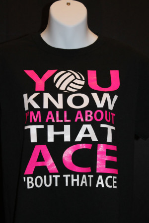Volleyball Shirt//You Know I'm All About That ACE 'Bout That ACE ...