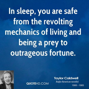 ... revolting mechanics of living and being a prey to outrageous fortune