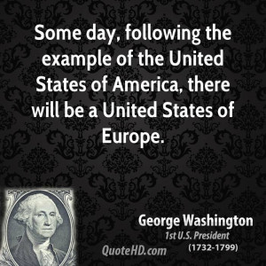 ... the United States of America, there will be a United States of Europe
