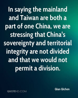 In saying the mainland and Taiwan are both a part of one China, we are ...