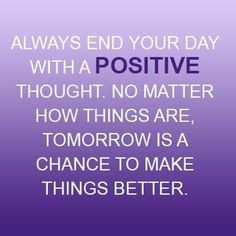 Quote of the week quot Always end your day with a positive thought No