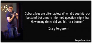Sober alkies are often asked: When did you hit rock bottom? but a more ...
