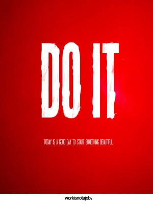 Do it do it do it do it do it now. Today is a good day to start ...