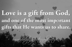 Love is a gift from God, and one of the most important gifts that He ...