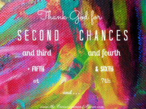 Encouraging Quotes- Thank God for second chances!