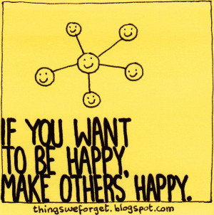882: If you want to be happy, make others happy.