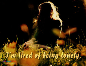 tired of being lonely Alone Quotes Life Quotes