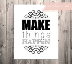 black & white - make things happen - printable art - typography quote ...