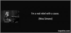 real rebel with a cause. - Nina Simone