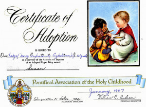... adoption of at least three pagan babies in elementary school. I spent