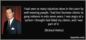 had seen so many injustices done in the court by well-meaning people ...