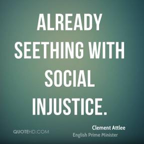 already seething with social injustice Clement Attlee