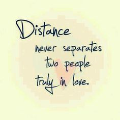Yes love conquers all even distance .. If two people love each other ...
