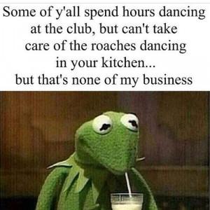 Kermit the frog    Lmfao!!