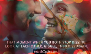 That moment when you both stop kissing, look at each other, giggle ...