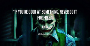 """If you're good at something, never do it for free."""""""