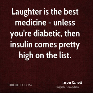 Laughter is the best medicine - unless you're diabetic, then insulin ...