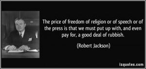 The price of freedom of religion or of speech or of the press is that ...
