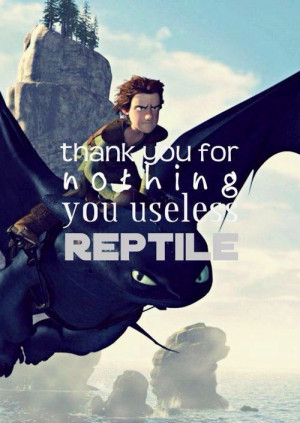 Thank you for nothing you useless reptile