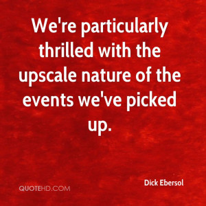 We're particularly thrilled with the upscale nature of the events we ...