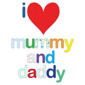 Love Daddy 'i love mummy and daddy'