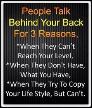 People talk behind your back, For 3 Reasons...