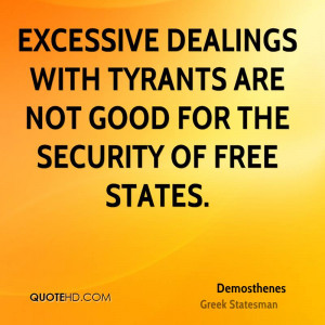 Excessive dealings with tyrants are not good for the security of free ...