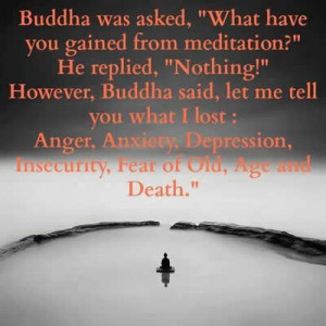 ... Inspirations: Buddha was asked,What have you gained from meditation