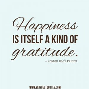 gratitude-and-happiness-quotes-Happiness-is-itself-a-kind-of-gratitude ...