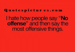 ... quotes-i-ahe-how-people-say-no-offense-and-then-say-the-most-offensive