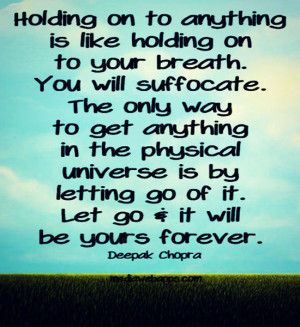 Holding on to anything is like holding on to your breath. You will ...