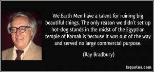We Earth Men have a talent for ruining big beautiful things. The only ...