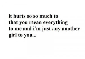 It hurts so so much to that you mean everything to me and i'm just any ...