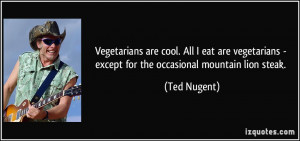 More Ted Nugent Quotes